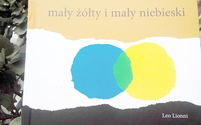 Mały żółty i mały niebieski - książka nie tylko dla maluchów